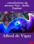 consultations du docteur Noir ; Stello, Daphné by eBooksLib