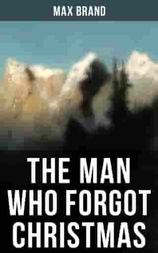 THE MAN WHO FORGOT CHRISTMAS: Discovering the True Spirit of Christmas in a Wild West Adventure
