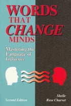 Words that Change Minds: Mastering the Language of Influence by Shelle Rose Charvet