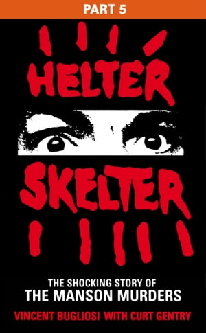 Helter Skelter: Part Five of the Shocking Manson Murders