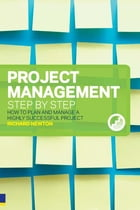 Project Management Step by Step: How to Plan and Manage a Highly Successful Project by Richard Newton