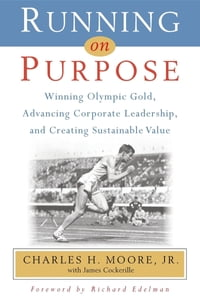 Running on Purpose: Winning Olympic Gold, Advancing Corporate Leadership and Creating Sustainable…