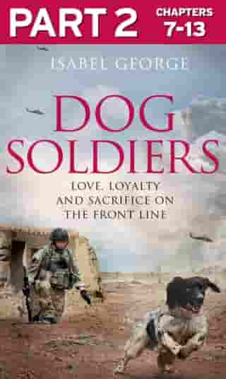 Dog Soldiers: Part 2 of 3: Love, loyalty and sacrifice on the front line by Isabel George