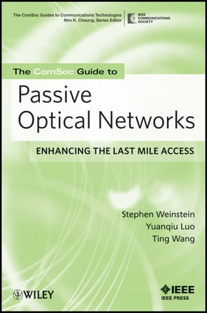 The ComSoc Guide to Passive Optical Networks Enhancing the Last Mile Access