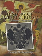 History of Imperial Russia: A Layman's Perspective by Anatoly Bezkorovainy