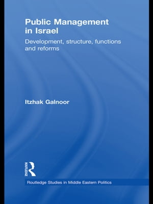 Public Management in Israel Development,  Structure,  Functions and Reforms