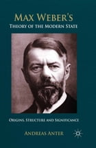 Max Weber's Theory of the Modern State: Origins, structure and Significance
