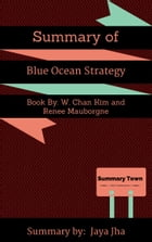 Summary of Blue Ocean Strategy: Book By: W. Chan Kim and Renee Mauborgne by Jaya Jha