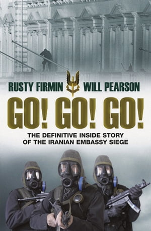 Go! Go! Go! The Definitive Inside Story of the Iranian Embassy Siege