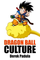 Dragon Ball Culture: Volume 4: Westward by Derek Padula