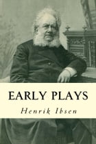 Early Plays by Henrik  Ibsen