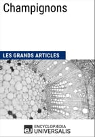 Champignons: Les Grands Articles d'Universalis by Encyclopaedia Universalis