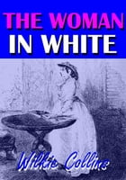 The Woman in White: With Illustrations by Wilkie Collins