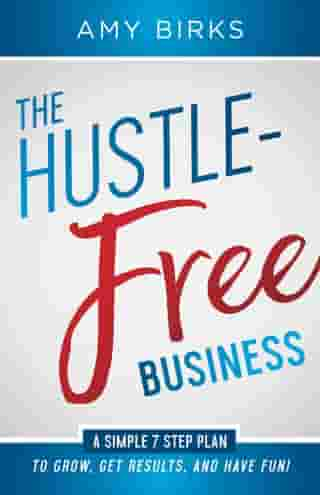 The Hustle-Free Business by Amy Birks