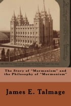 """The Story of """"Mormonism"""" and the Philosophy of """"Mormonism"""" by James E. Talmage"""