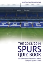 The 2013/2014 Spurs Quiz Book: 100 Questions on Tottenham's Season by Chris Cowlin
