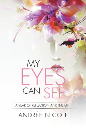 My Eyes Can See A Year of Reflection and Insight