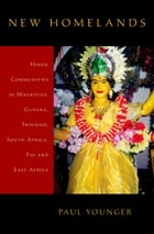New Homelands: Hindu Communities in Mauritius, Guyana, Trinidad, South Africa, Fiji, and East Africa by Paul Younger