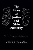 The Faces of Justice and State Authority: A Comparative Approach to the Legal Process by Mirjan R. Damaska