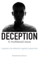 Deception a multifaced issue: A GUIDE TO LIE DETECTION AGAINST CYBERCRIME by Wanderson Castilho