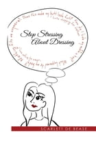 Stop Stressing About Dressing by Scarlett De Bease