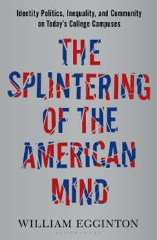 The Splintering of the American Mind: Identity Politics, Inequality, and Community on Today's…