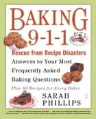 Baking 9-1-1: Rescue from Recipe Disasters; Answers to Your Most Frequently Asked Baking Questions…