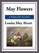 May Flowers by Louisa May Alcott