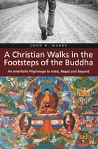 A Christian Walks in the Footsteps of the Buddha by John R. Mabry