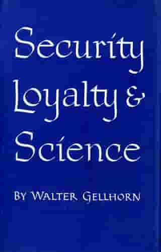 Security, Loyalty, and Science by Walter Gellhorn