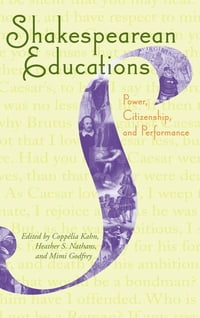 Shakespearean Educations: Power, Citizenship, and Performance