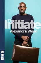 The Initiate (NHB Modern Plays) by Alexandra Wood