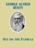 Out on the Pampas Or, The Young Settlers by George Alfred Henty