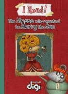 I Read! The Mouse who wanted to marry the Sun by Margaret Labuschagne