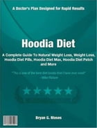 Hoodia Diet: A Complete Guide To Natural Weight Loss, Weight Loss, Hoodia Diet Pills, Hoodia Diet Max, Hoodia Die by Bryan G. Moses