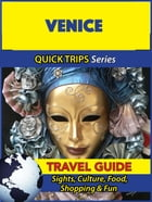 Venice Travel Guide (Quick Trips Series): Sights, Culture, Food, Shopping & Fun by Sara Coleman