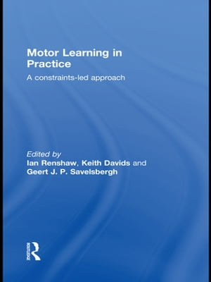 Motor Learning in Practice A Constraints-Led Approach