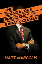 The Scandalous Presidency of Barack Obama by Matt Margolis