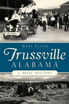 Trussville, Alabama: A Brief History by Gary Lloyd