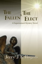 The Fallen and the Elect by Jerry J. K. Rogers