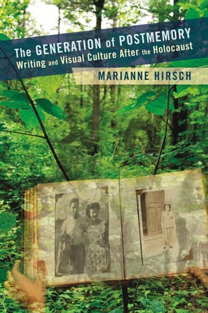 The Generation of Postmemory Writing and Visual Culture After the Holocaust
