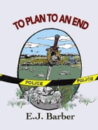 To Plan To An End by E J Barber