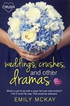 Weddings, Crushes, and Other Dramas by Emily McKay