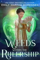 The Weeds within the Rulership by Emily Martha Sorensen