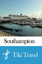 Southampton (England) Travel Guide - Tiki Travel by Tiki Travel