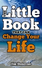 The Little Book That Can Change Your Life by Jim Donovan