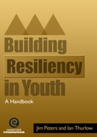Building Resiliency in Youth by Jim Peters and Ian Thurlow