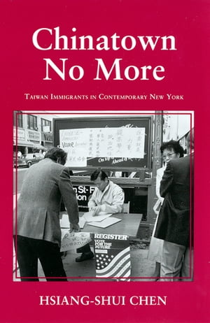 Chinatown No More: Taiwan Immigrants in Contemporary New York by Hsiang-Shui Chen