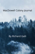 MacDowell Colony Journal: finding heaven in the new hampshire woods by Richard Galli