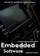 Embedded Software: Striving for excellence in development by Jérôme Dern